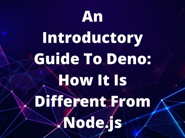 An Introductory Guide To Deno: How It Is Different From Node.js