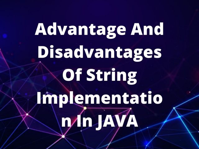 Advantage And Disadvantages Of String Implementation In JAVA